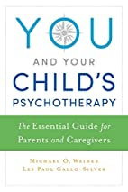You and Your Child's Psychotherapy: The…