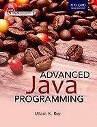Advanced Java Programming by Uttam Kumar Roy