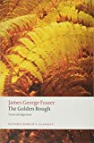 Frazer, James George: The Golden Bough: A Study in Magic and Religion: A New Abridgement from the Second and Third Editions (Oxford World's Classics)