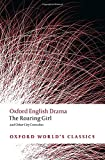 Dekker, Thomas: The Roaring Girl and Other City Comedies (Oxford World's Classics)