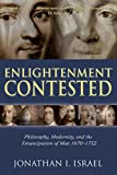 Israel, Jonathan I.: Enlightenment Contested: Philosophy, Modernity, and the Emancipation of Man 1670-1752