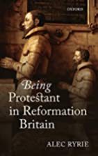 Being Protestant in Reformation Britain by…