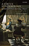 Sosa, Ernest: A Virtue Epistemology: Apt Belief and Reflective Knowledge, Volume I