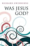 Swinburne, Richard: Was Jesus God?
