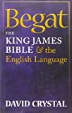 Crystal, David: Begat: The King James Bible and the English Language