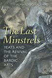 Schuchard, Ronald: The Last Minstrels: Yeats and the Revival of the Bardic Arts