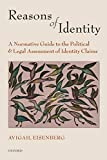 Eisenberg, Avigail: Reasons of Identity: A Normative Guide to the Political and Legal Assessment of Identity Claims