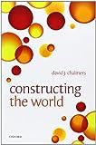 Chalmers, David J.: Constructing the World