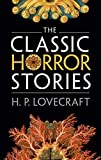 Lovecraft, H. P.: The Classic Horror Stories