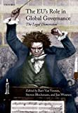 Van Vooren, Bart: The EU's Role in Global Governance: The Legal Dimension