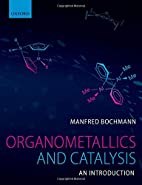 Organometallics and Catalysis by Manfred…