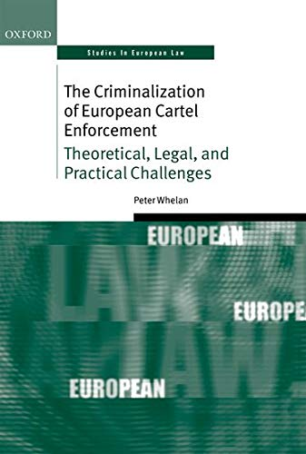 the-criminalization-of-european-cartel-enforcement-theoretical-legal-and-practical-challenges-oxford-studies-in-european-law