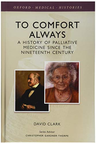 to-comfort-always-a-history-of-palliative-care-oxford-medical-histories