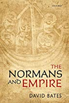 The Normans and Empire by David Bates