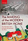 Scott, Peter: The Making of the Modern British Home: The Suburban Semi and Family Life between the Wars