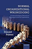 Palmer, Donald: Normal Organizational Wrongdoing: A Critical Analysis of Theories of Misconduct in and by Organizations