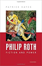 Philip Roth: Fiction and Power by Patrick…