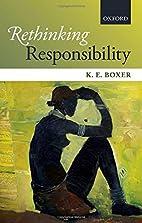 Rethinking Responsibility by K. E. Boxer