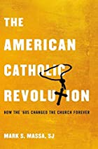 The American Catholic Revolution: How the…
