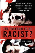 The Freedom to Be Racist?: How the United…