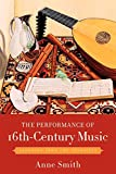 Smith, Anne: The Performance of 16th-Century Music: Learning from the Theorists