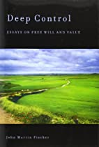 Deep Control: Essays on Free Will and Value…