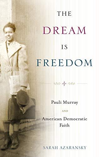 the-dream-is-freedom-pauli-murray-and-american-democratic-faith