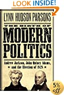 The Birth of Modern Politics: Andrew Jackson, John Quincy Adams, and the Election of 1828 (Pivotal Moments in American History)