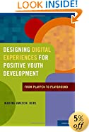 Designing Digital Experiences for Positive Youth Development: From Playpen to Playground