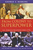 Herring, George C.: From Colony to Superpower: U.S. Foreign Relations since 1776 (Oxford History of the United States)