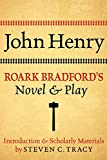Bradford, Roark: John Henry: Roark Bradford's Novel and Play