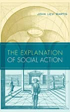 The Explanation of Social Action by John…