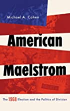 American Maelstrom: The 1968 Election and…