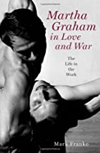 Martha Graham in Love and War: The Life in…