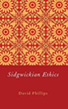 Sidgwickian Ethics by David Phillips