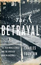 The Betrayal: The 1919 World Series and the…
