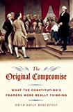 Robertson, David: The Original Compromise: What the Constitution's Framers Were Really Thinking