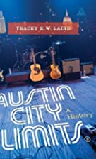 Austin City Limits: A History by Tracey E.…