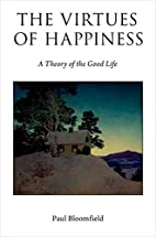 The Virtues of Happiness: A Theory of the…