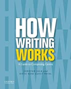 How Writing Works: A Guide to Composing…