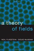 A Theory of Fields by Neil Fligstein