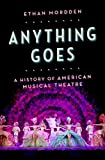 Mordden, Ethan: Anything Goes: A History of American Musical Theatre