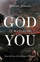 God Is Watching You: How the Fear of God…