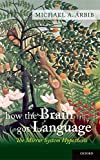 Arbib, Michael A.: How the Brain Got Language: The Mirror System Hypothesis (Studies in the Evolution of Language)