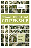 Williamson, Thad: Sprawl, Justice, and Citizenship: The Civic Costs of the American Way of Life