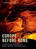 Europe before Rome: A Site-by-Site Tour of…