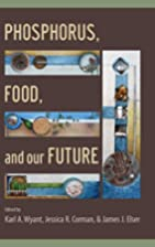 Phosphorus, Food, and Our Future by Karl A.…