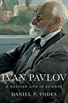 Ivan Pavlov: A Russian Life in Science by…