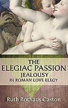 The Elegiac Passion: Jealousy in Roman Love…