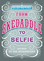 From Skedaddle to Selfie: Words of the…